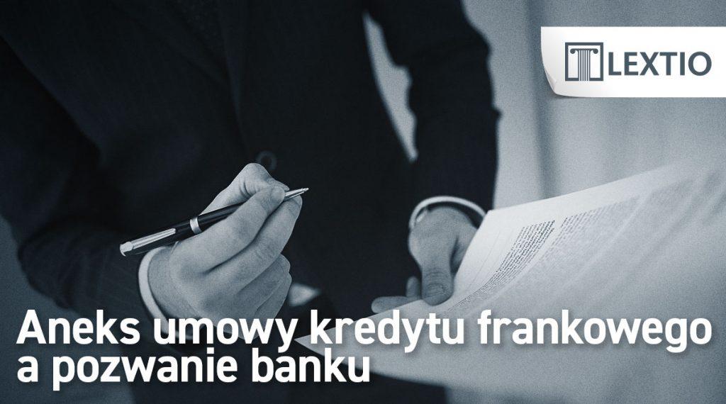 Aneks umowy kredytu frankowego a pozwanie banku
