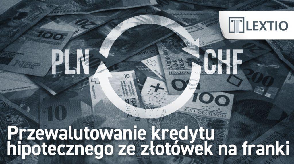 Przewalutowanie kredytu z PLN na CHF